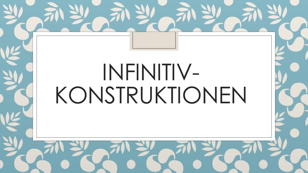 INFINITIV- KONSTRUKTIONEN