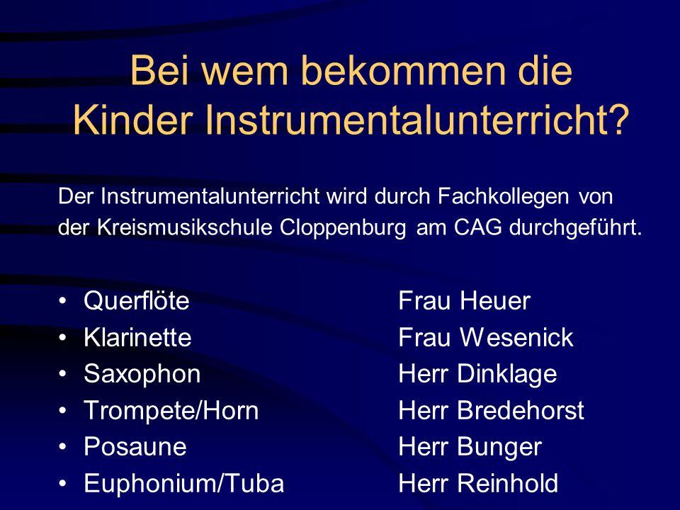 Bei wem bekommen die Kinder Instrumentalunterricht? Der Instrumentalunterricht wird durch Fachkollegen von der Kreismusikschule Cloppenburg am CAG dur