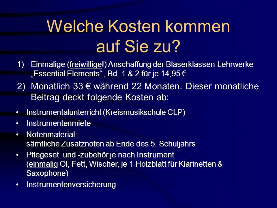 """Welche Kosten kommen auf Sie zu? 1)Einmalige (freiwillige!) Anschaffung der Bläserklassen-Lehrwerke """"Essential Elements"""", Bd. 1 & 2 für je 14,95 € 2)M"""