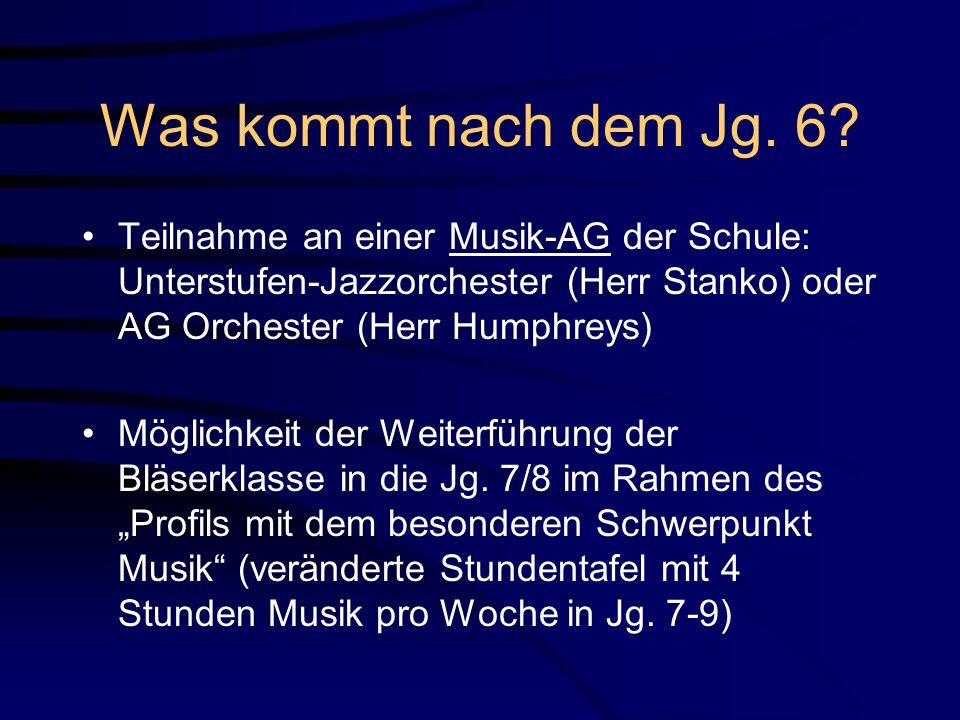 Was kommt nach dem Jg. 6? Teilnahme an einer Musik-AG der Schule: Unterstufen-Jazzorchester (Herr Stanko) oder AG Orchester (Herr Humphreys) Möglichke