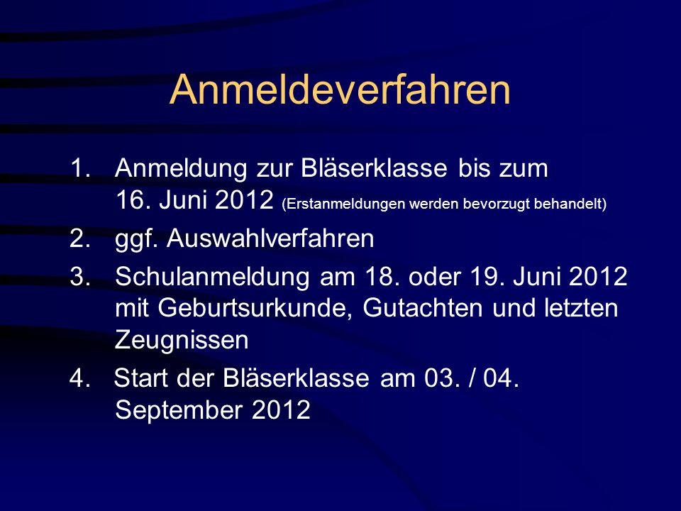 Anmeldeverfahren 1.Anmeldung zur Bläserklasse bis zum 16. Juni 2012 (Erstanmeldungen werden bevorzugt behandelt) 2.ggf. Auswahlverfahren 3.Schulanmeld