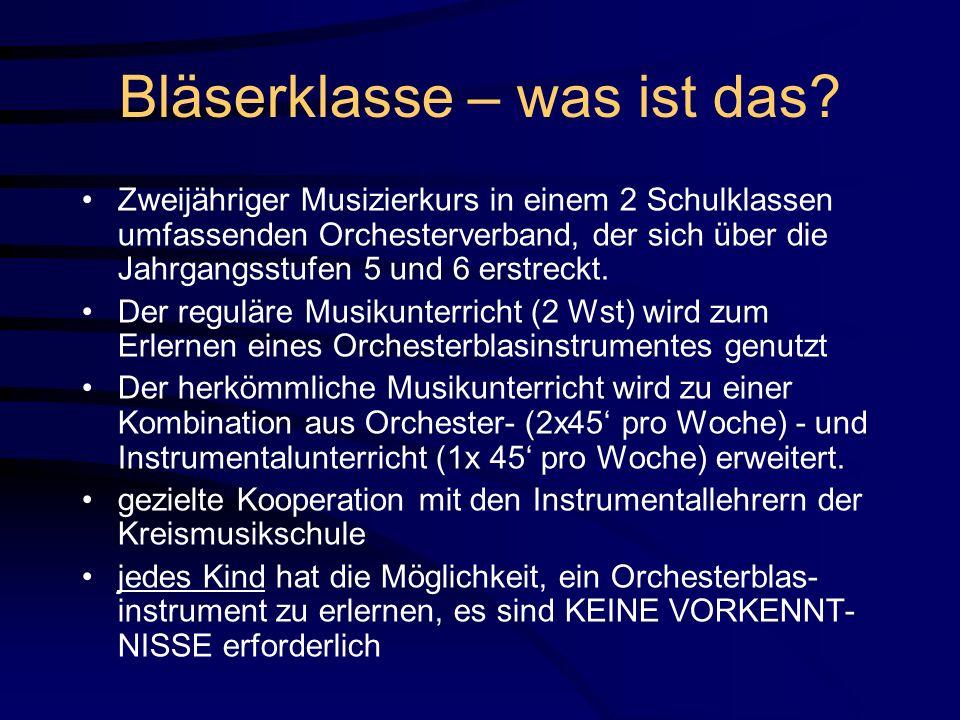 Bläserklasse – was ist das? Zweijähriger Musizierkurs in einem 2 Schulklassen umfassenden Orchesterverband, der sich über die Jahrgangsstufen 5 und 6