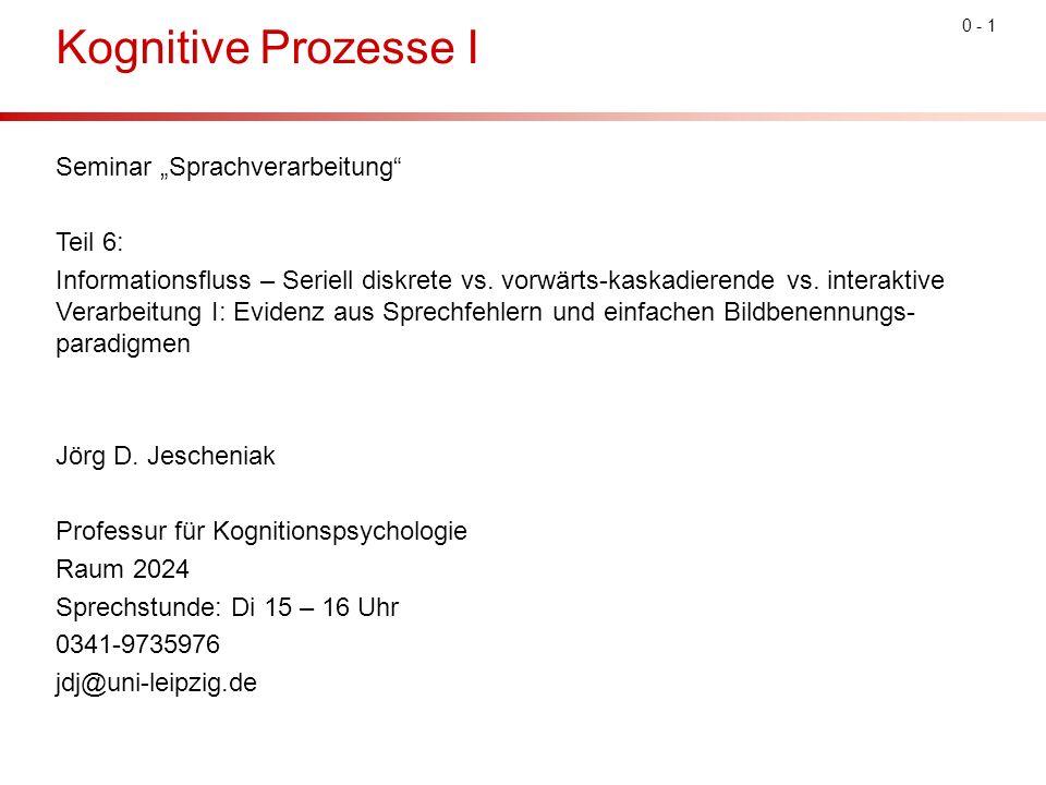 "0 - 1 Kognitive Prozesse I Seminar ""Sprachverarbeitung Teil 6: Informationsfluss – Seriell diskrete vs."