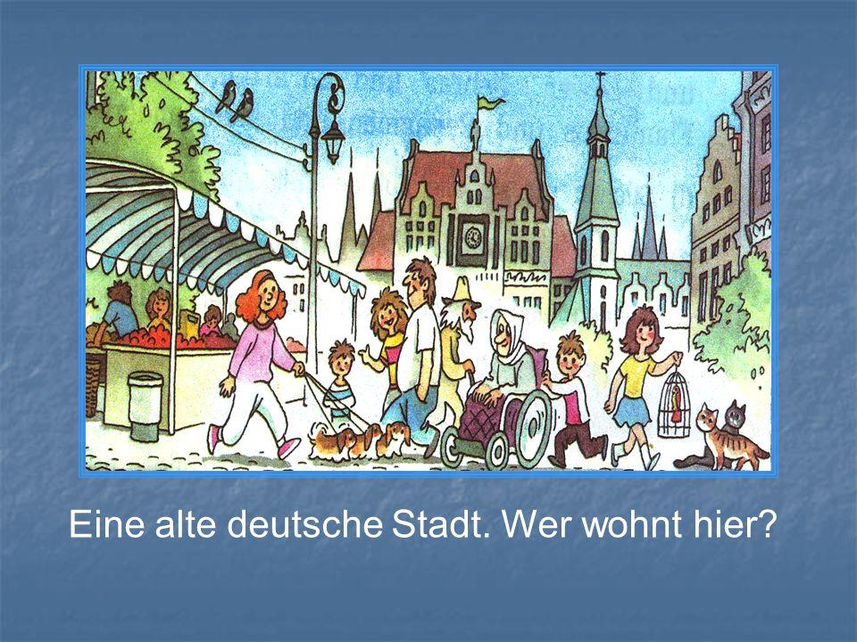 In der alten deutschen Stadt… Eine alte deutsche Stadt. Wer wohnt hier?