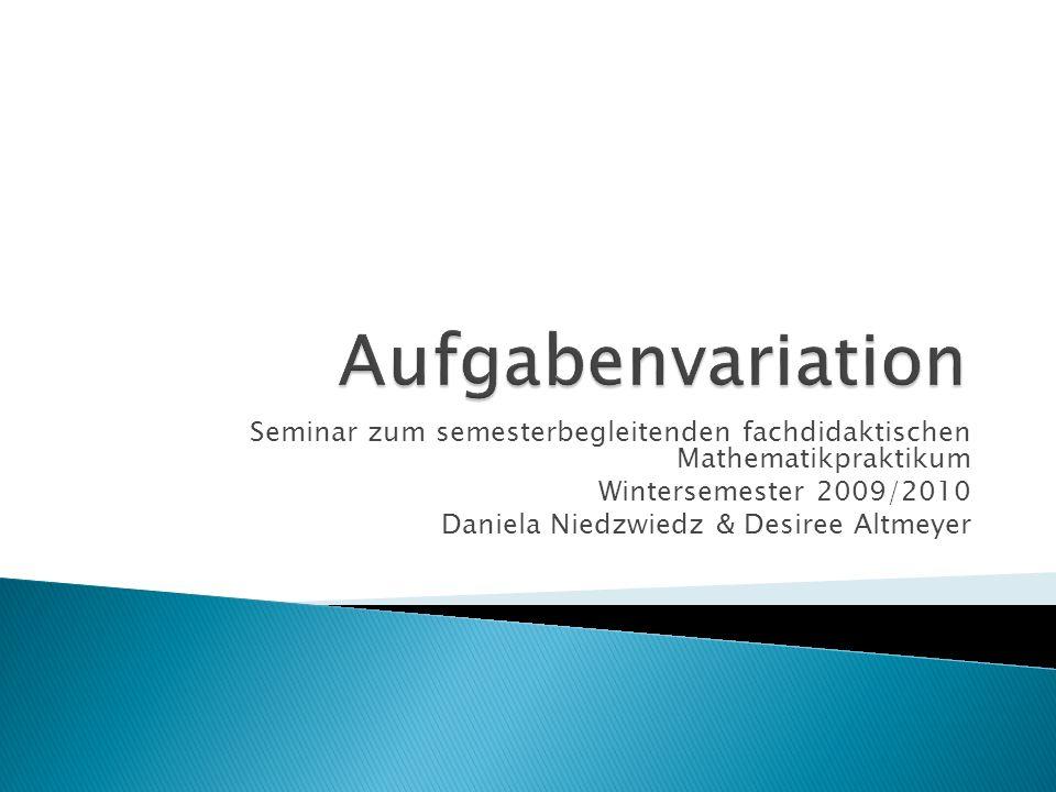 Seminar zum semesterbegleitenden fachdidaktischen Mathematikpraktikum Wintersemester 2009/2010 Daniela Niedzwiedz & Desiree Altmeyer