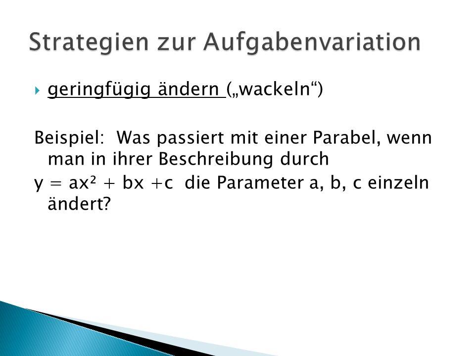 """ geringfügig ändern (""""wackeln ) Beispiel: Was passiert mit einer Parabel, wenn man in ihrer Beschreibung durch y = ax² + bx +c die Parameter a, b, c einzeln ändert"""