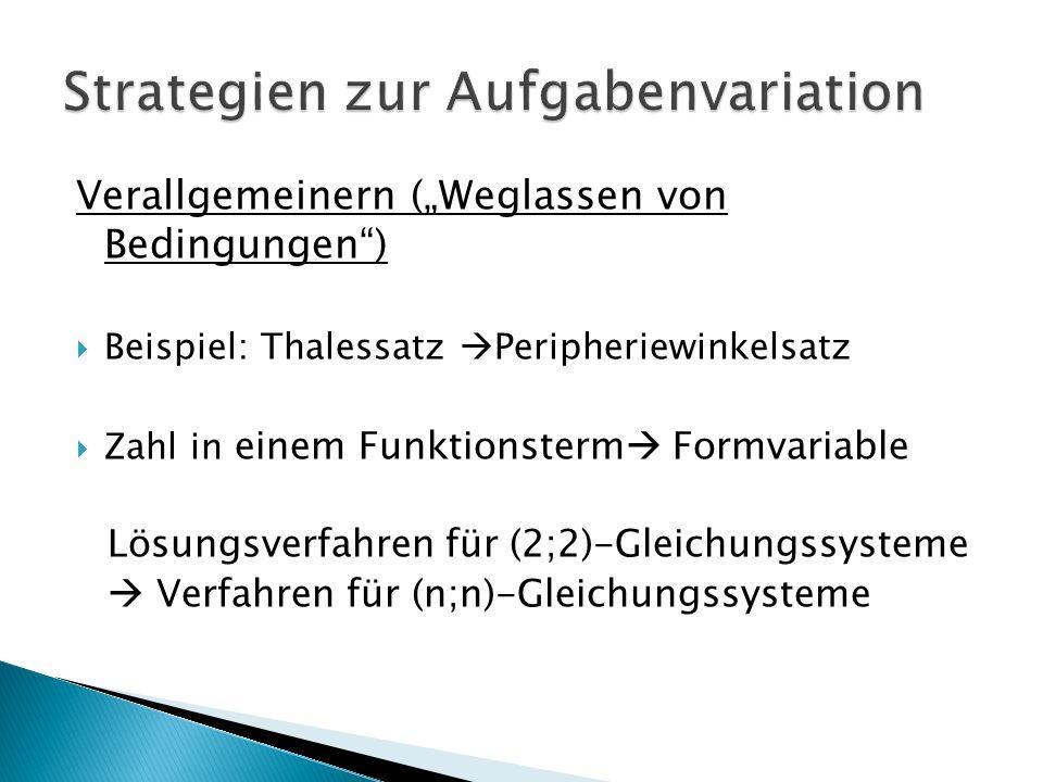 """Verallgemeinern (""""Weglassen von Bedingungen )  Beispiel: Thalessatz  Peripheriewinkelsatz  Zahl in einem Funktionsterm  Formvariable Lösungsverfahren für (2;2)-Gleichungssysteme  Verfahren für (n;n)-Gleichungssysteme"""