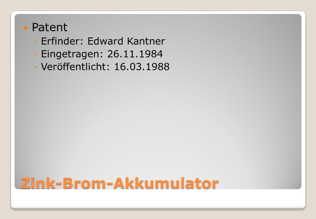 Zink-Brom-Akkumulator Patent ◦Erfinder: Edward Kantner ◦Eingetragen: 26.11.1984 ◦Veröffentlicht: 16.03.1988