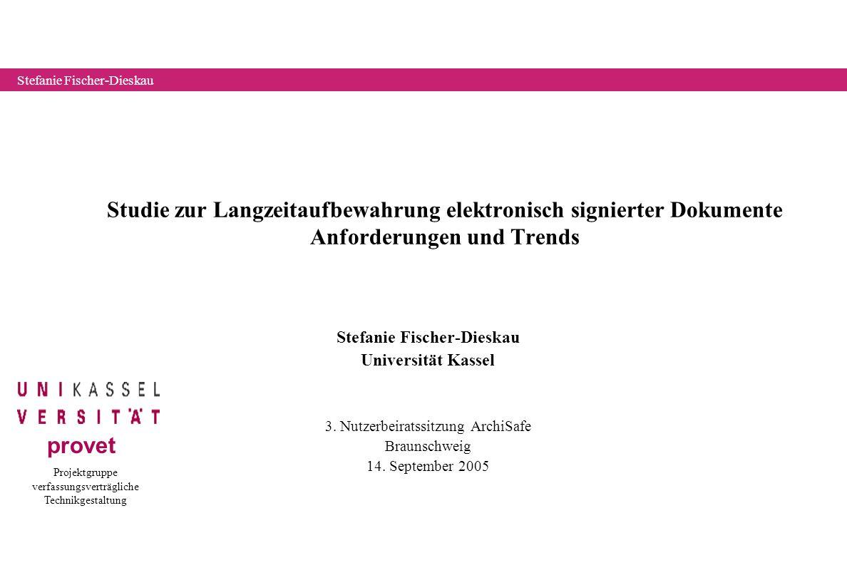 Projektgruppe verfassungsverträgliche Technikgestaltung provet Stefanie Fischer-Dieskau Studie zur Langzeitaufbewahrung elektronisch signierter Dokumente Anforderungen und Trends Stefanie Fischer-Dieskau Universität Kassel 3.