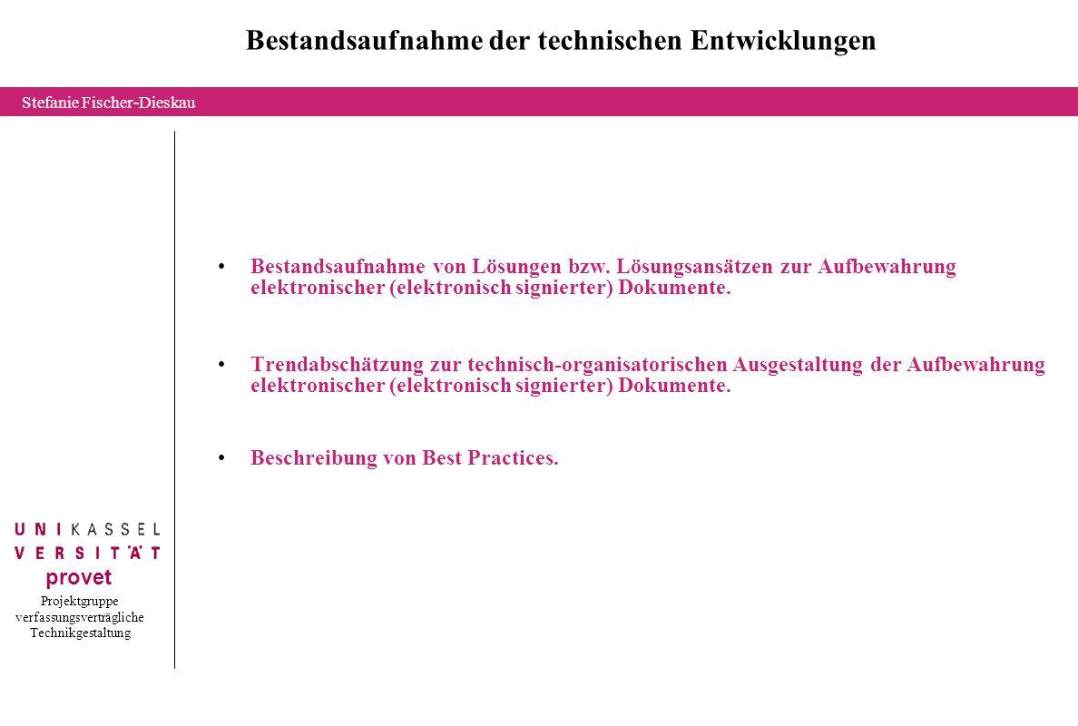 Projektgruppe verfassungsverträgliche Technikgestaltung provet Stefanie Fischer-Dieskau Bestandsaufnahme der technischen Entwicklungen Bestandsaufnahme von Lösungen bzw.