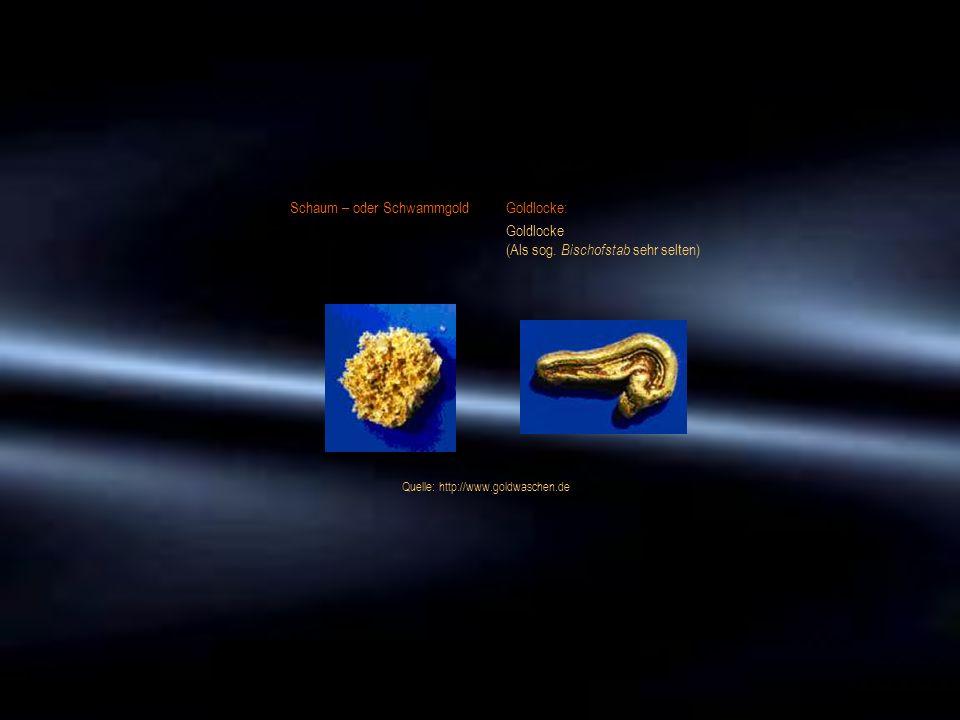 Schaum – oder SchwammgoldGoldlocke: Goldlocke (Als sog. Bischofstab sehr selten) Quelle: http://www.goldwaschen.de