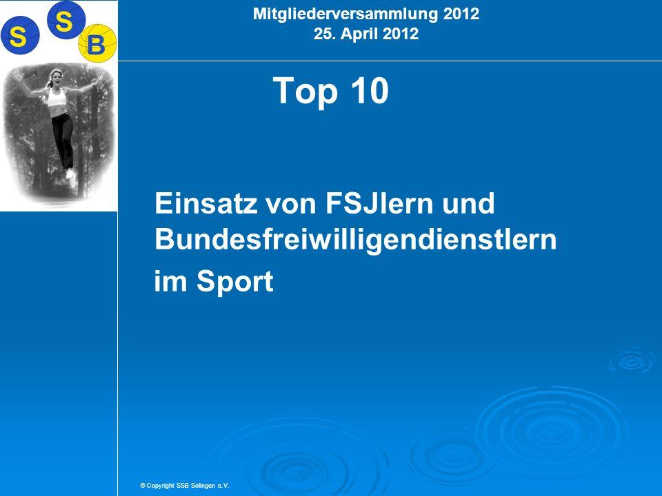 © Copyright SSB Solingen e.V. Mitgliederversammlung 2012 25. April 2012 Top 10 Einsatz von FSJlern und Bundesfreiwilligendienstlern im Sport