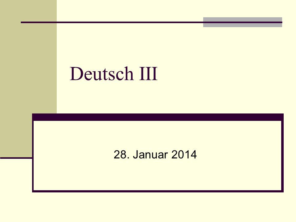 Deutsch III 28. Januar 2014
