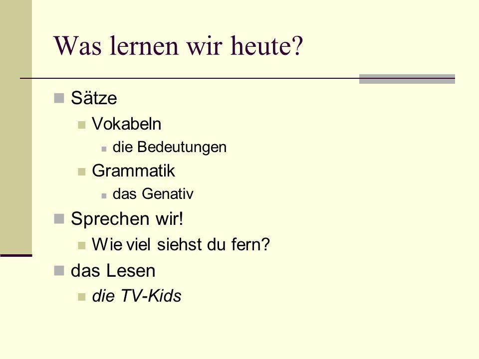 Was lernen wir heute. Sätze Vokabeln die Bedeutungen Grammatik das Genativ Sprechen wir.
