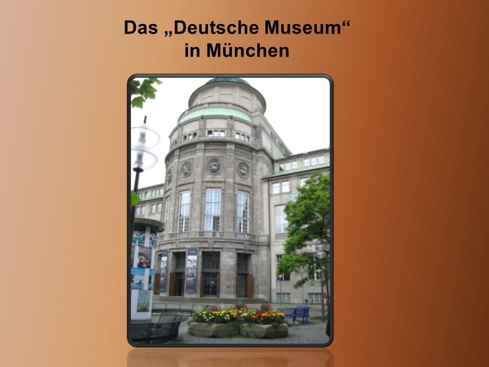 """Das """"Deutsche Museum"""" in München"""