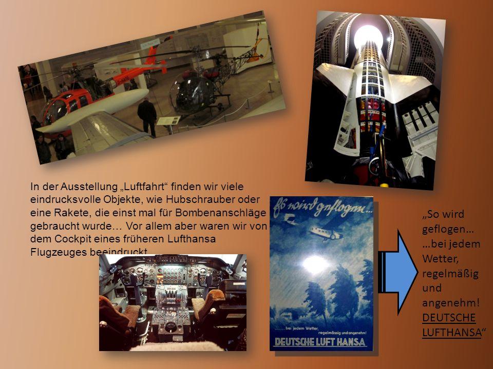 """In der Ausstellung """"Luftfahrt finden wir viele eindrucksvolle Objekte, wie Hubschrauber oder eine Rakete, die einst mal für Bombenanschläge gebraucht wurde… Vor allem aber waren wir von dem Cockpit eines früheren Lufthansa Flugzeuges beeindruckt."""