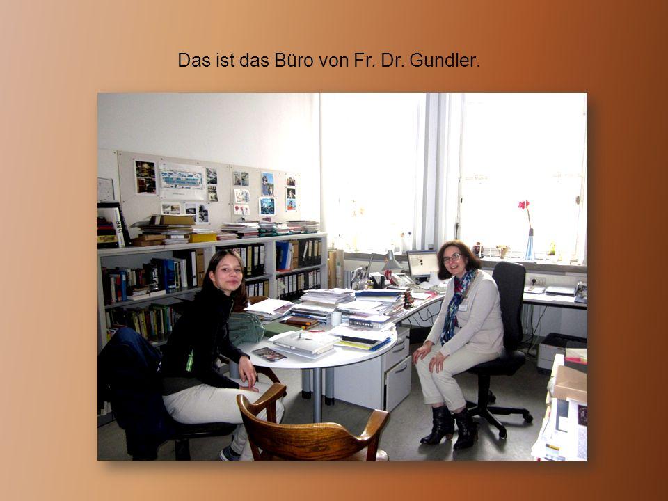 Das ist das Büro von Fr. Dr. Gundler.