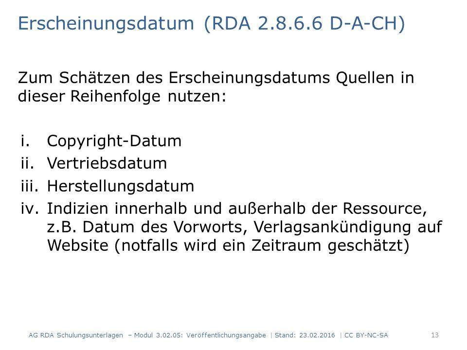 Erscheinungsdatum (RDA 2.8.6.6 D-A-CH) Zum Schätzen des Erscheinungsdatums Quellen in dieser Reihenfolge nutzen: i.Copyright-Datum ii.Vertriebsdatum i