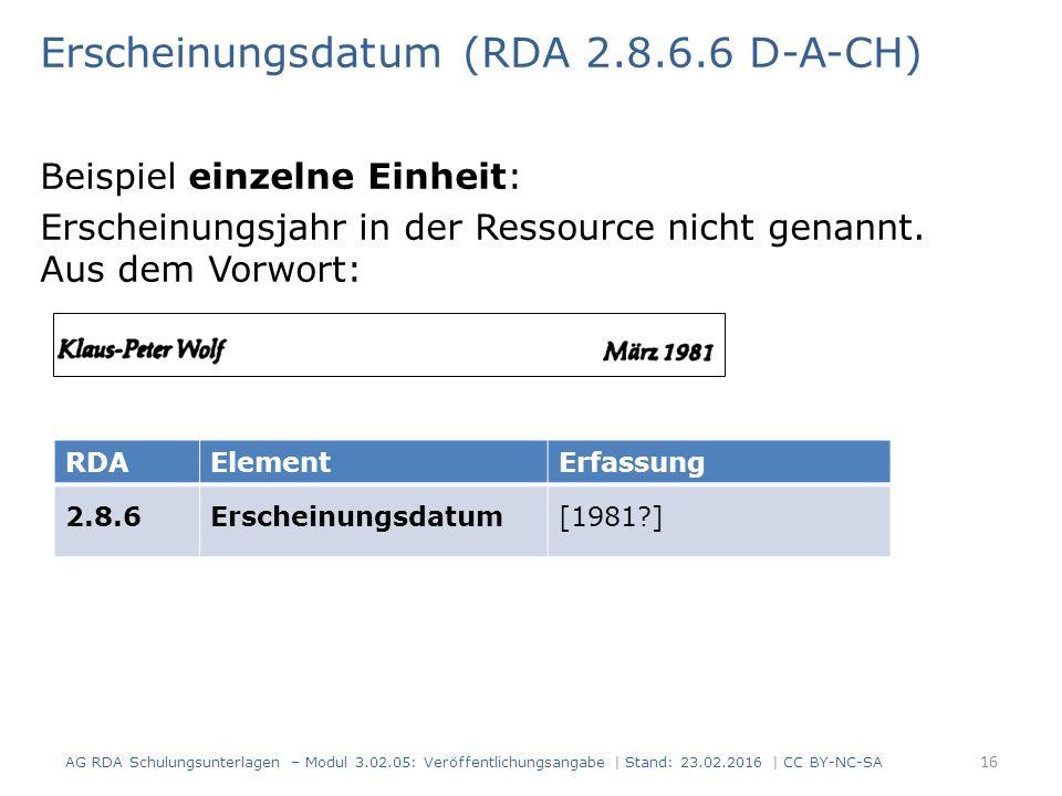 Erscheinungsdatum (RDA 2.8.6.6 D-A-CH) Beispiel einzelne Einheit: Erscheinungsjahr in der Ressource nicht genannt. Aus dem Vorwort: RDAElementErfassun