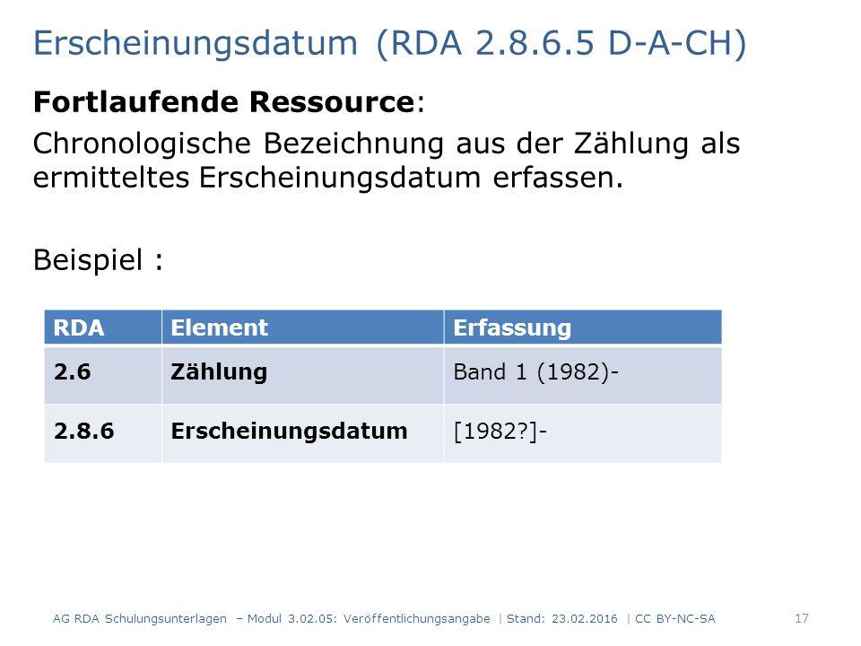 Erscheinungsdatum (RDA 2.8.6.5 D-A-CH) Fortlaufende Ressource: Chronologische Bezeichnung aus der Zählung als ermitteltes Erscheinungsdatum erfassen.