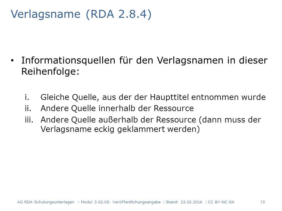 Verlagsname (RDA 2.8.4) Informationsquellen für den Verlagsnamen in dieser Reihenfolge: i.Gleiche Quelle, aus der der Haupttitel entnommen wurde ii.An