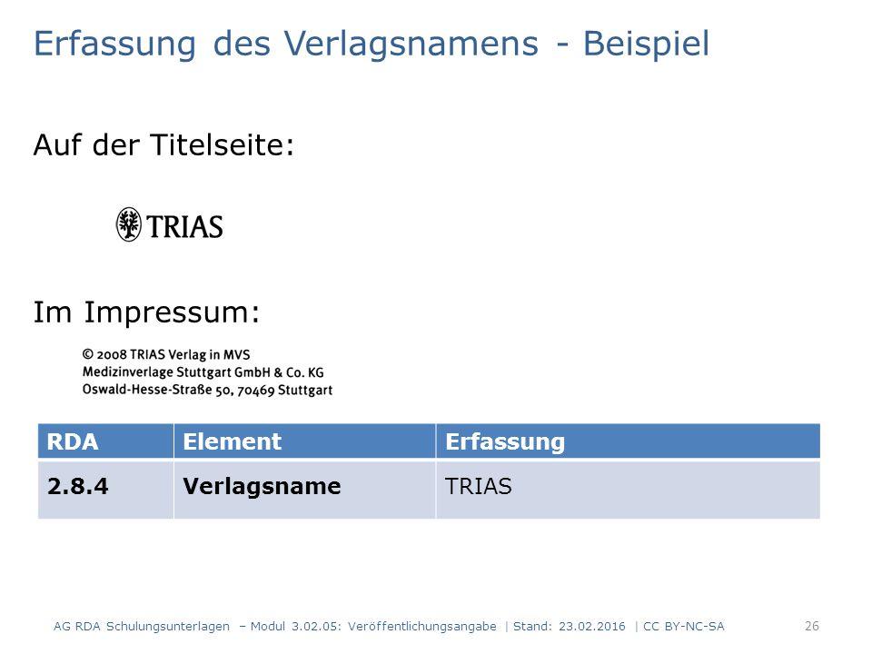 Erfassung des Verlagsnamens - Beispiel Auf der Titelseite: Im Impressum: RDAElementErfassung 2.8.4VerlagsnameTRIAS AG RDA Schulungsunterlagen – Modul