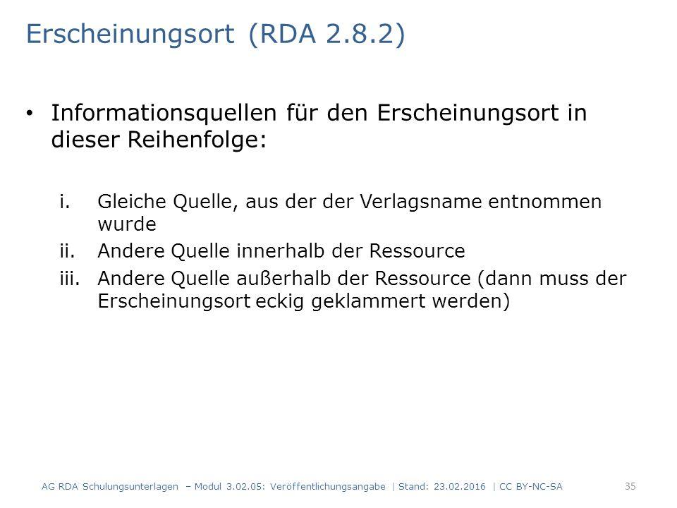 Erscheinungsort (RDA 2.8.2) Informationsquellen für den Erscheinungsort in dieser Reihenfolge: i.Gleiche Quelle, aus der der Verlagsname entnommen wur