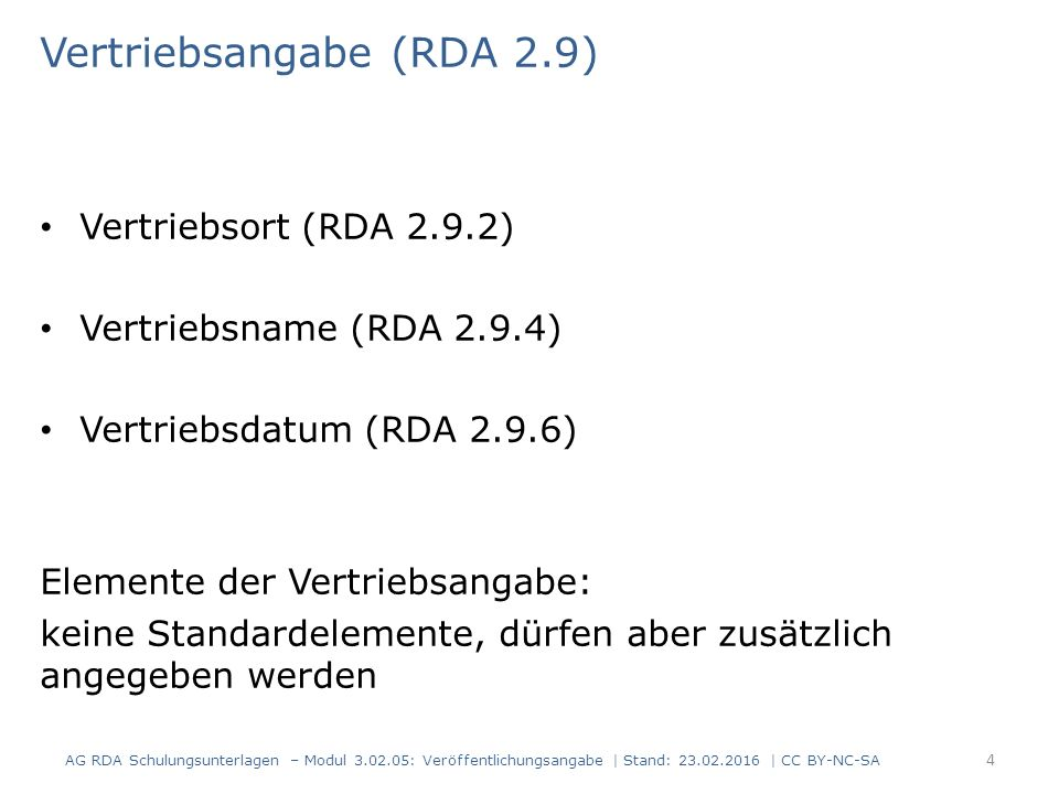 Vertriebsangabe (RDA 2.9) Vertriebsort (RDA 2.9.2) Vertriebsname (RDA 2.9.4) Vertriebsdatum (RDA 2.9.6) Elemente der Vertriebsangabe: keine Standardel