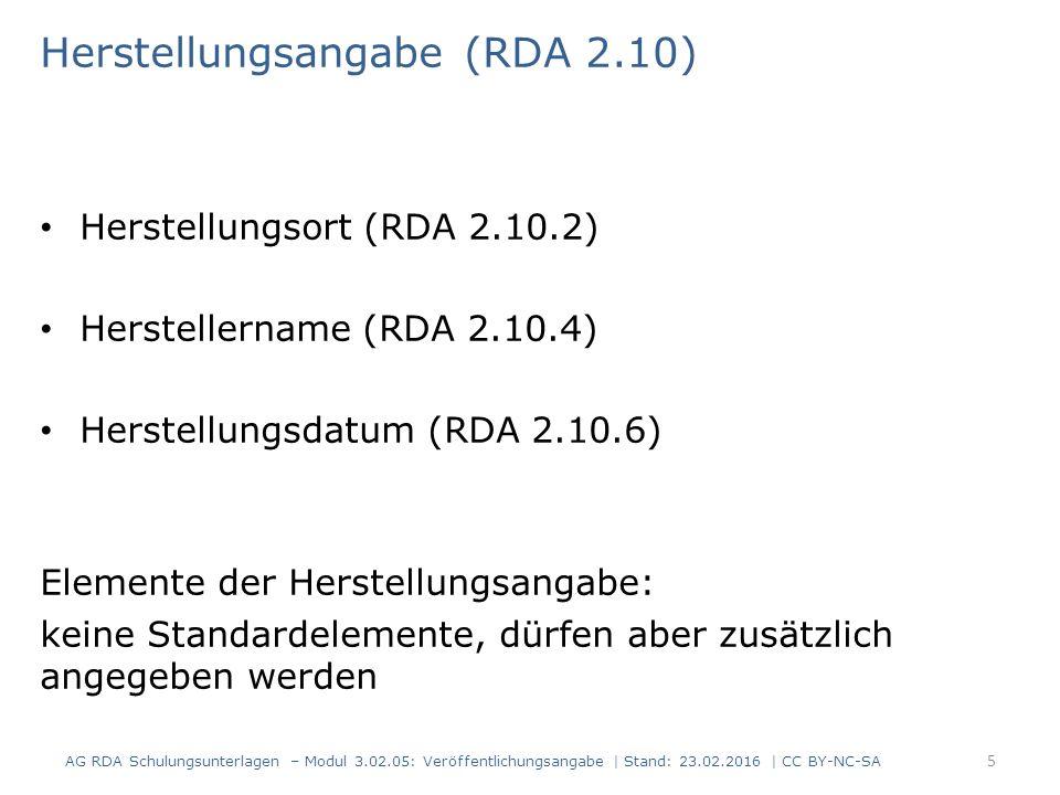 Erscheinungsdatum (RDA 2.8.6) Informationsquellen für das Erscheinungsdatum in dieser Reihenfolge: i.Gleiche Quelle, aus der der Haupttitel entnommen wurde ii.Andere Quelle innerhalb der Ressource iii.Andere Quelle außerhalb der Ressource (dann muss das Erscheinungsdatum eckig geklammert werden) AG RDA Schulungsunterlagen – Modul 3.02.05: Veröffentlichungsangabe | Stand: 23.02.2016 | CC BY-NC-SA 6