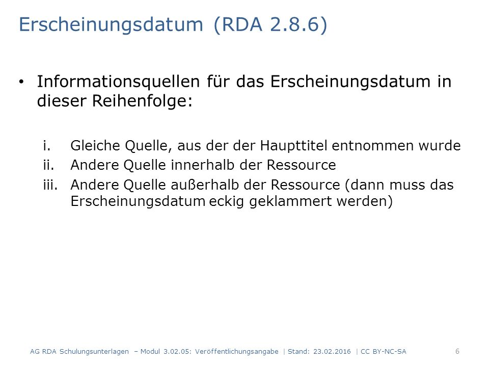 Erscheinungsdatum (RDA 2.8.6) Informationsquellen für das Erscheinungsdatum in dieser Reihenfolge: i.Gleiche Quelle, aus der der Haupttitel entnommen