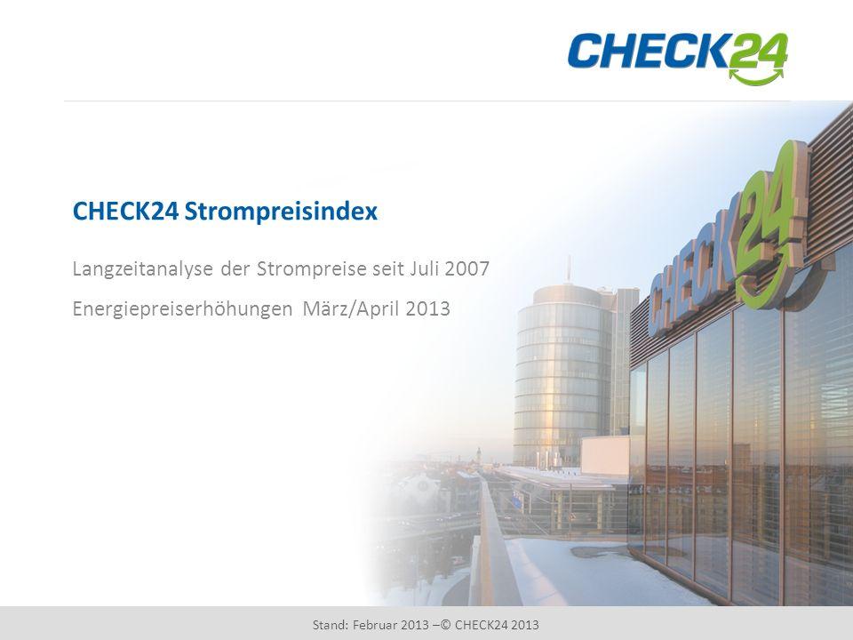 CHECK24 Strompreisindex Langzeitanalyse der Strompreise seit Juli 2007 Energiepreiserhöhungen März/April 2013 Stand: Februar 2013 –© CHECK24 2013