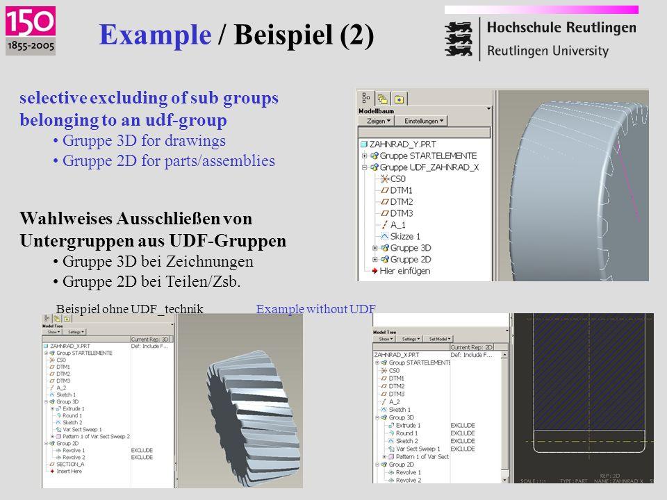 Example / Beispiel (2) selective excluding of sub groups belonging to an udf-group Gruppe 3D for drawings Gruppe 2D for parts/assemblies Wahlweises Ausschließen von Untergruppen aus UDF-Gruppen Gruppe 3D bei Zeichnungen Gruppe 2D bei Teilen/Zsb.