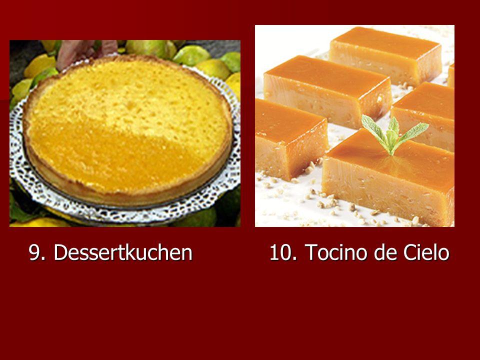 9. Dessertkuchen10. Tocino de Cielo