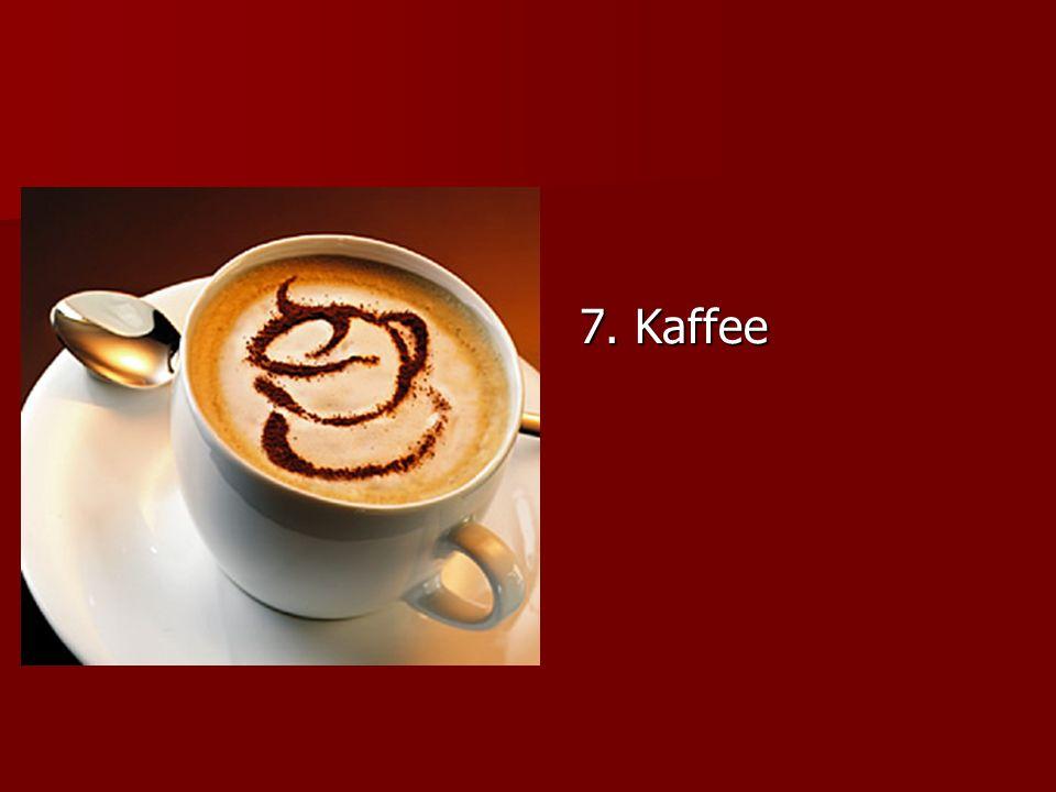 7. Kaffee