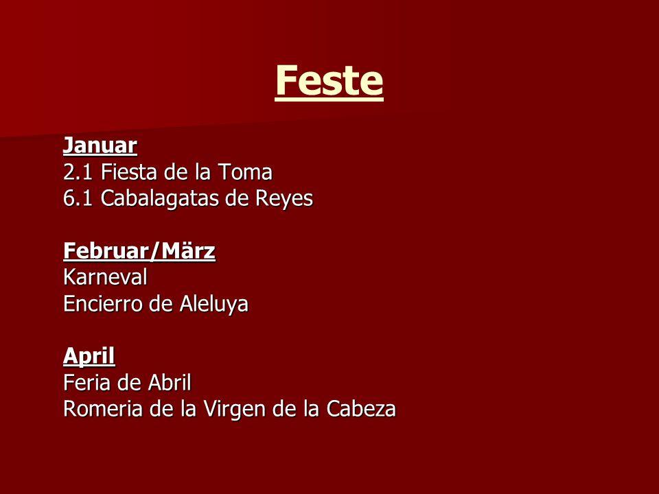 Feste Januar 2.1 Fiesta de la Toma 6.1 Cabalagatas de Reyes Februar/MärzKarneval Encierro de Aleluya April Feria de Abril Romeria de la Virgen de la Cabeza