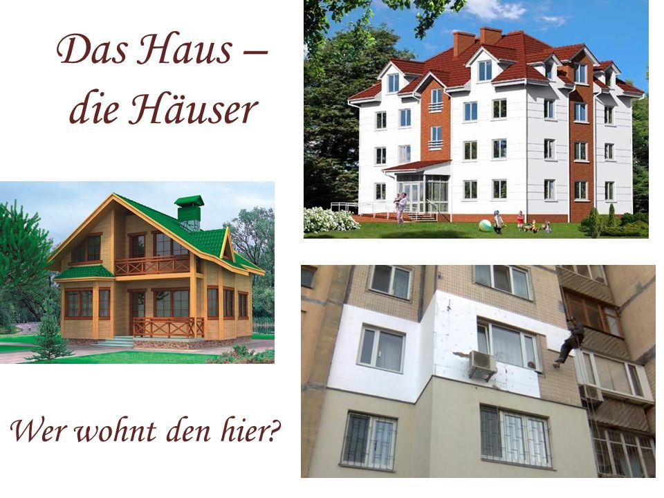 Das Haus – die Häuser Wer wohnt den hier?