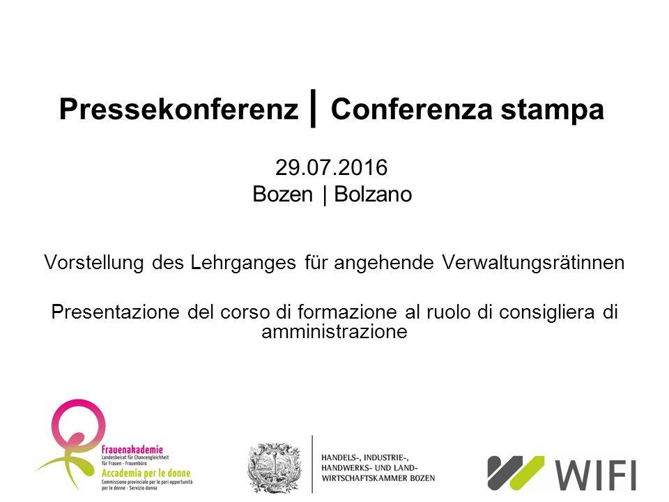Pressekonferenz | Conferenza stampa 29.07.2016 Bozen | Bolzano Vorstellung des Lehrganges für angehende Verwaltungsrätinnen Presentazione del corso di formazione al ruolo di consigliera di amministrazione