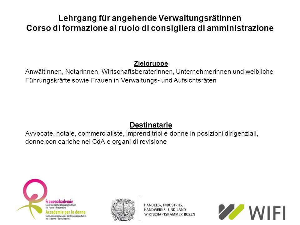 Lehrgang für angehende Verwaltungsrätinnen Corso di formazione al ruolo di consigliera di amministrazione Zielgruppe Anwältinnen, Notarinnen, Wirtscha