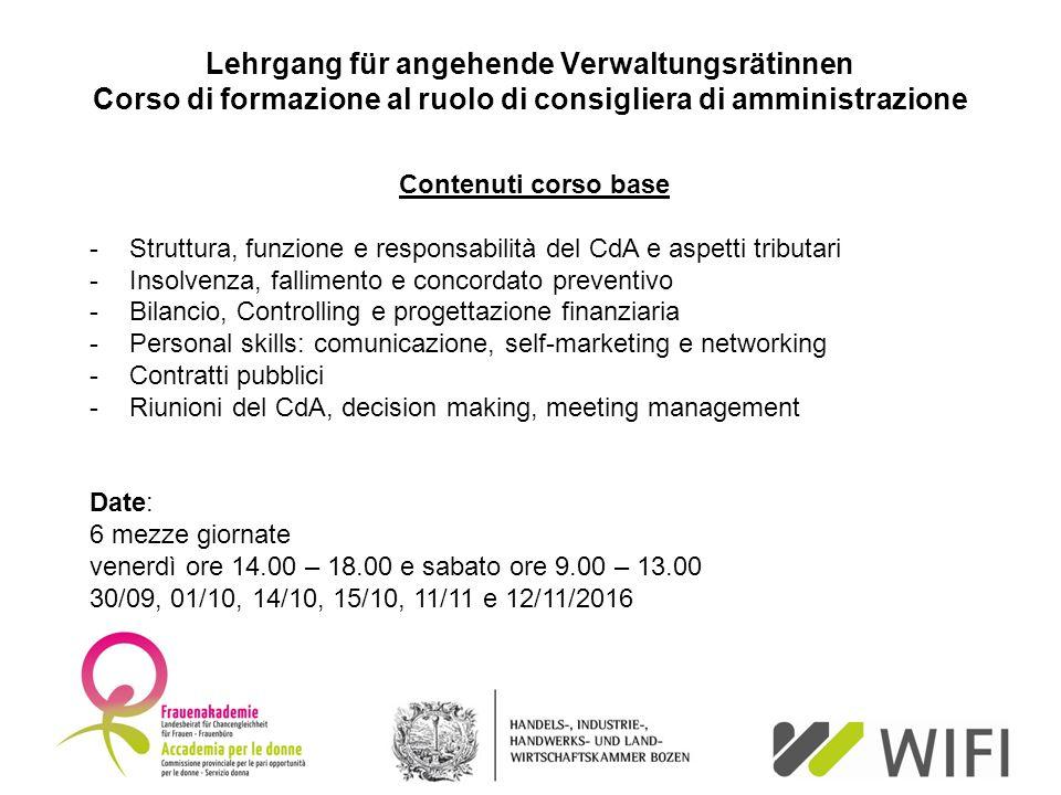 Lehrgang für angehende Verwaltungsrätinnen Corso di formazione al ruolo di consigliera di amministrazione Contenuti corso base -Struttura, funzione e