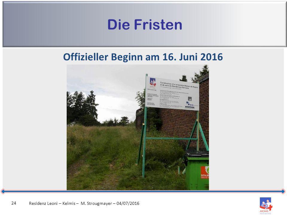 Die Fristen Residenz Leoni – Kelmis – M. Strougmayer – 04/07/2016 24 Offizieller Beginn am 16.