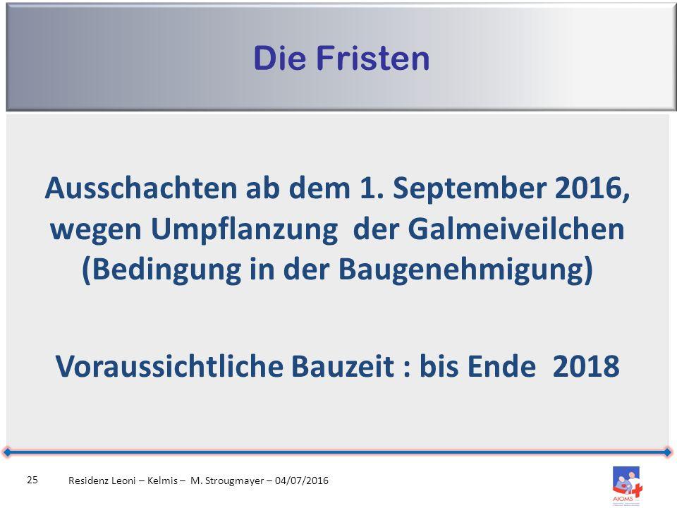 Die Fristen Residenz Leoni – Kelmis – M. Strougmayer – 04/07/2016 25 Ausschachten ab dem 1.