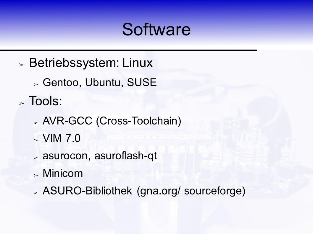 Software ➢ Betriebssystem: Linux ➢ Gentoo, Ubuntu, SUSE ➢ Tools: ➢ AVR-GCC (Cross-Toolchain) ➢ VIM 7.0 ➢ asurocon, asuroflash-qt ➢ Minicom ➢ ASURO-Bib