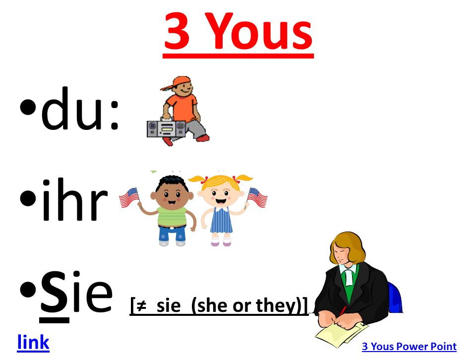 3 Yous du: ihr Sie [≠ sie (she or they)] 3 Yous Power Point link
