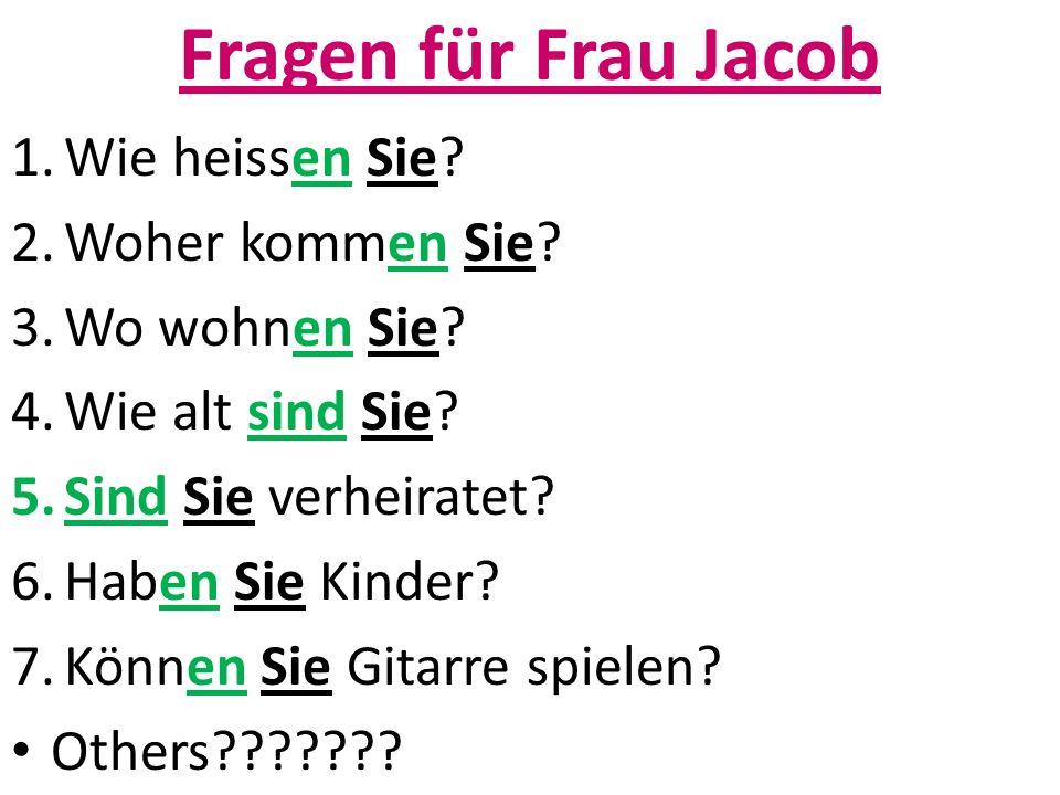 Fragen für Frau Jacob 1.Wie heissen Sie. 2.Woher kommen Sie.