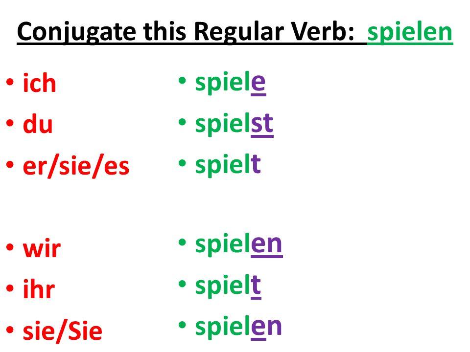 Conjugate this Regular Verb: spielen ich du er/sie/es wir ihr sie/Sie spiel e spiel st spiel t spiel en spiel t spiel en