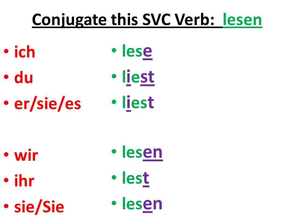Conjugate this SVC Verb: lesen ich du er/sie/es wir ihr sie/Sie les e l i e st les en les t les en