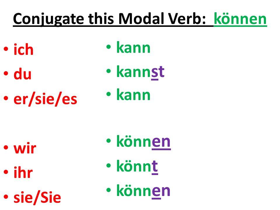 Conjugate this Modal Verb: können ich du er/sie/es wir ihr sie/Sie kann kann st kann könn en könn t könn en