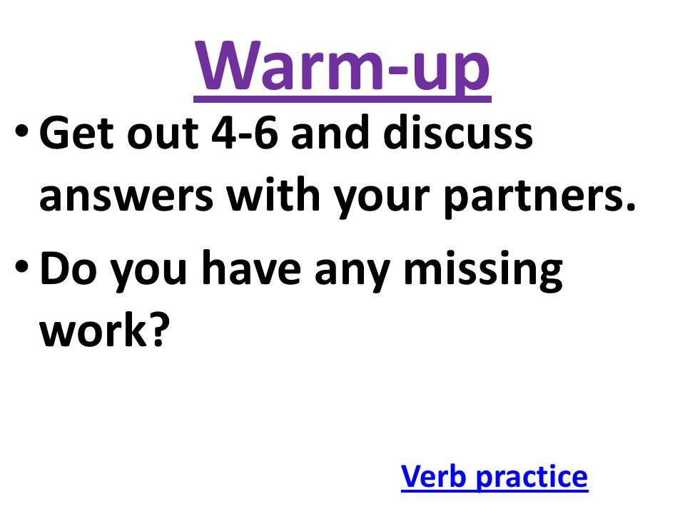 Warm-up Get out 4-6 and discuss answers with your partners.