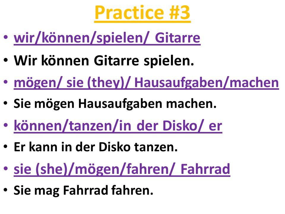 Practice #3 wir/können/spielen/ Gitarre Wir können Gitarre spielen. mögen/ sie (they)/ Hausaufgaben/machen Sie mögen Hausaufgaben machen. können/tanze