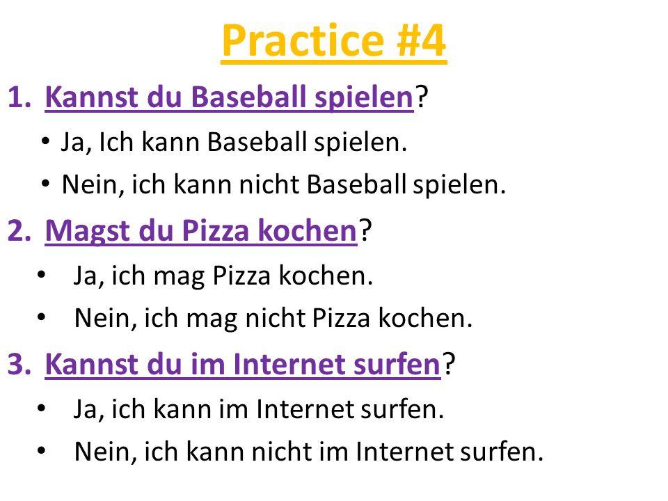 Practice #4 1.Kannst du Baseball spielen? Ja, Ich kann Baseball spielen. Nein, ich kann nicht Baseball spielen. 2.Magst du Pizza kochen? Ja, ich mag P